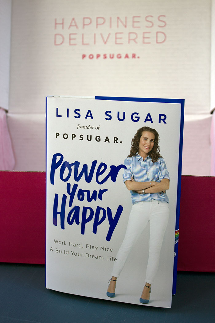 Power Your Happy Work Hard, Play Nice & Build Your Dream Life by Lisa Sugar